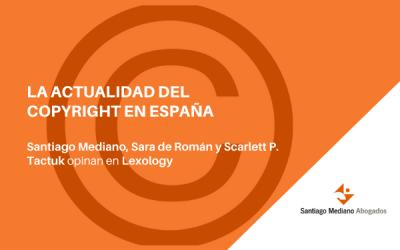La situación del copyright en España, analizada en 'Lexology' por Santiago Mediano, Sara de Róman y Scarlett P. Tactuk