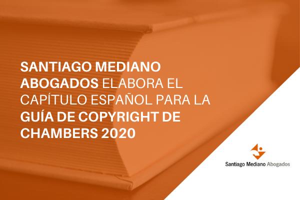 Santiago Mediano Abogados elabora el capítulo español para la Guía de Copyright de Chambers 2020