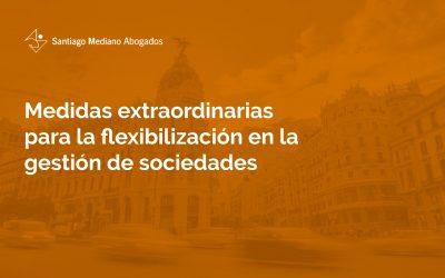 Medidas extraordinarias para la flexibilización en la gestión de sociedades
