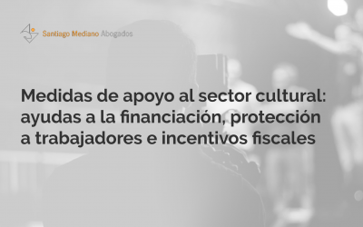 Medidas de apoyo al sector cultural: ayudas a la financiación, protección a trabajadores e incentivos fiscales
