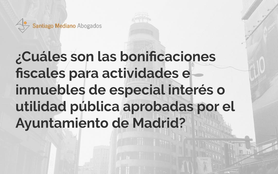 ¿Cuáles son las bonificaciones fiscales para actividades e inmuebles de especial interés o utilidad municipal aprobadas por el Ayuntamiento de Madrid?